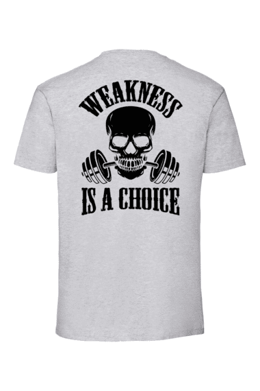 WEAKNESS IS A CHOICE, T-paita unisex